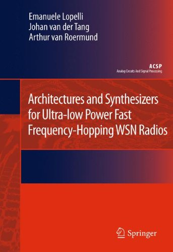 Architectures and Synthesizers for Ultra-low Power Fast Frequency-Hopping WSN Radios (Analog Circuits and Signal Processing)