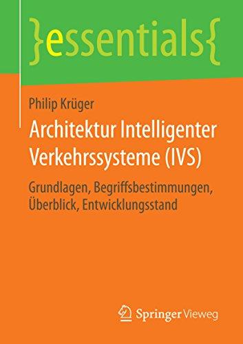 Architektur Intelligenter Verkehrssysteme (IVS): Grundlagen, Begriffsbestimmungen, Überblick, Entwicklungsstand (essentials)