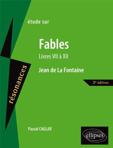 Étude sur Fables Livres VII à XII Jean de La Fontaine par Pascal Caglar