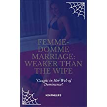 Femme-Domme Marriage:  Weaker Than the Wife: Caught in Her Web of Dominance! (English Edition)