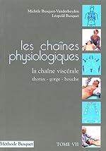 Les chaînes physiologiques - Tome 7, La chaîne viscérale thorax-gorge-bouche de Michèle Busquet-Vanderheyden