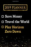 2019 Planner: Save Money, Travel The World, Play Horizon Zero Dawn: Horizon Zero Dawn 2019 Planner