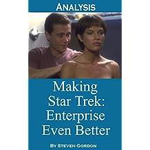 Making Star Trek: Enterprise Even Better (Analysis, Second Edition) (Scifi TV Analysis Book 3) (English Edition)