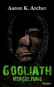 Gooliath - Vergeltung: Thriller (Band 1 / 2) von [Archer, Aaron K.]