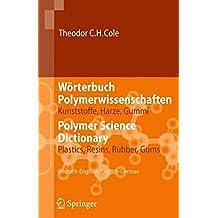 Wörterbuch Polymerwissenschaften/Polymer Science Dictionary: Kunststoffe, Harze, Gummi/Plastics, Resins, Rubber, Gums, Deutsch-Englisch/English-German (German and English Edition)