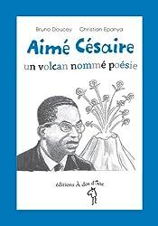 Aime Cesaire, un volcan nomme poésie