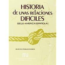 Historia de unas relaciones difíciles: EE.UU.- América Española (Manuales Universitarios)