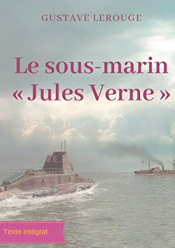 Le sous-marin « Jules Verne »: Un roman d'aventures de Gustave Lerouge (French Edition)