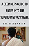 A Beginner's Guide To Entering Into The Superconscious State