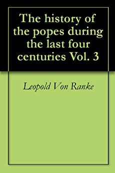 The history of the popes during the last four centuries (English Edition) par [Von Ranke, Leopold]