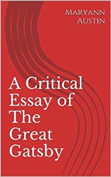 great gatsby literary criticism essay Fitzgerald uses many rhetorical strategies throughout the course of the novel the great gatsby a book filled with characters each trying to pursue their own versions of the american dream.