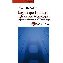 Dagli imperi militari agli imperi tecnologici: La politica internazionale dal XX secolo a oggi (Storia e società) (Italian Edition)