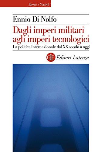 Dagli imperi militari agli imperi tecnologici: La politica internazionale dal XX secolo a oggi (Storia e società)