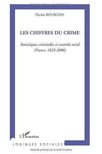 Les chiffres du crime: Statistiques criminelles et contrôle social (France, 1825-2006) par Nicolas Bourgoin