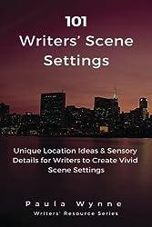 101 Writers' Scene Settings: Unique Location Ideas & Sensory Details for Writers to Create Vivid Scene Settings: Volume 2 (Writers' Resource Series)