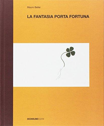 La fantasia porta fortuna. Ediz. a colori