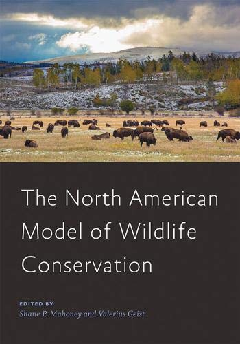 The North American Model of Wildlife Conservation (Wildlife Management and Conservation)