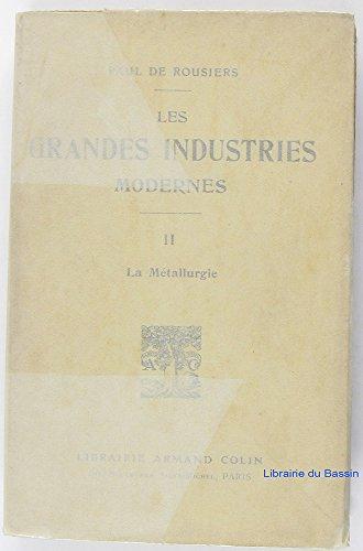 Les Grandes Industries Modernes, Tome II La Métallurgie par Paul de Rousiers