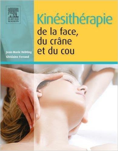 Kinésithérapie de la face, du crâne et du cou de Jean-Marie Hebting,Ghislaine Ferrand ( 28 janvier 2015 )