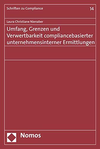(Umfang, Grenzen und Verwertbarkeit compliancebasierter unternehmensinterner Ermittlungen (Schriften zu Compliance 14))