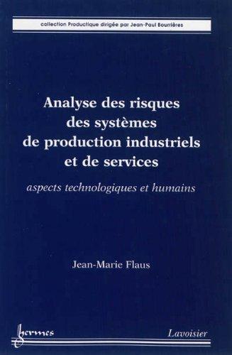 Analyse des risques des systèmes de production industriels et de services : Aspects technologiques et humains par Jean-Marie Flaus