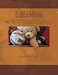 ExBEARdition: The Adventures of Carla Bear. The little bear with the BIG imagination: Volume 1