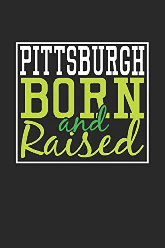 Pittsburgh Born And Raised: Pittsburgh Notebook | Pittsburgh Vacation Journal | 110 Blank Paper Pages | 6 x 9  Handlettering | Diary I Logbook | Pittsburgh Buch