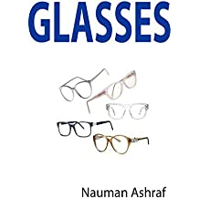 Glasses: Detailed guide book about different types of glasses and their uses (English Edition)
