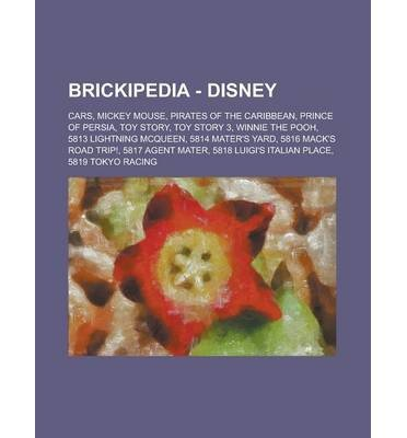 [ BRICKIPEDIA - DISNEY: CARS, MICKEY MOUSE, PIRATES OF THE CARIBBEAN, PRINCE OF PERSIA, TOY STORY, TOY STORY 3, WINNIE THE POOH, 5813 LIGHTNIN ] Source Wikia (AUTHOR ) Oct-13-2012 Paperback