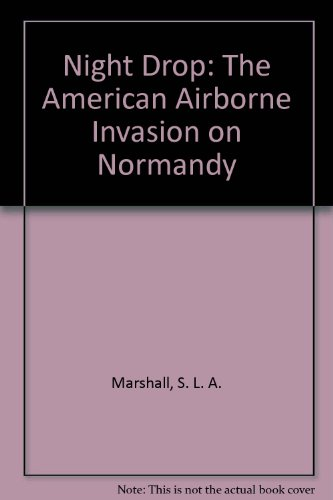 Night Drop: The American Airborne Invasion on Normandy