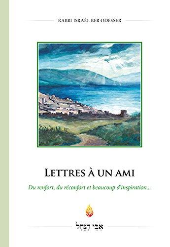Lettres à un ami : Du renfort, du réconfort et beaucoup d'inspiration par Israël Ber Odesser