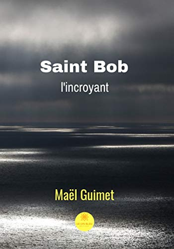 Saint Bob l'incroyant: Roman de science-fiction par Maêl Guimet