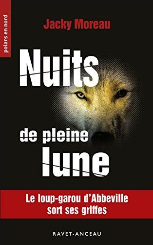 Nuits de pleine lune: Le loup-garou d'Abbeville sort ses griffes (Polars en Nord t. 212) par Jacky Moreau