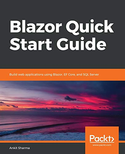 Blazor Quick Start Guide: Build web applications using Blazor, EF Core, and SQL Server