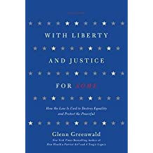 [(With Liberty and Justice for Some: How the Law is Used to Destroy Equality and Protect the Powerful)] [Author: Glenn Greenwald] published on (August, 2012)