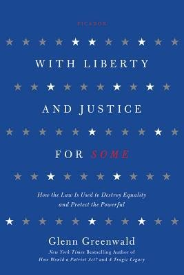 [( With Liberty and Justice for Some: How the Law Is Used to Destroy Equality and Protect the Powerful By Glenn Greenwald ( Author ) Paperback Jul - 2012)] Paperback