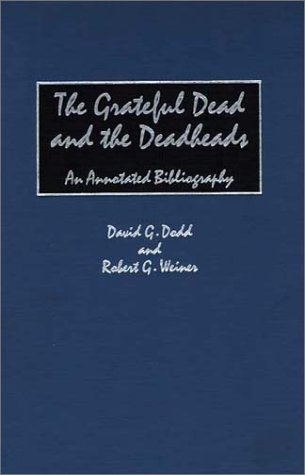 The Grateful Dead and the Deadheads: An Annotated Bibliography (Music Reference Collection) by David G. Dodd (1997-05-30)