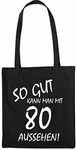 Mister Merchandise Tasche So gut kann man mit 80 aussehen! Jahren Jahre Stofftasche , Farbe: Schwarz Schwarz