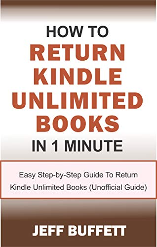 How To Return Kindle Unlimited Books In 1 Minute: Easy Step-by-Step Guide To Return Kindle Unlimited Books (Unofficial Guide) (English Edition)