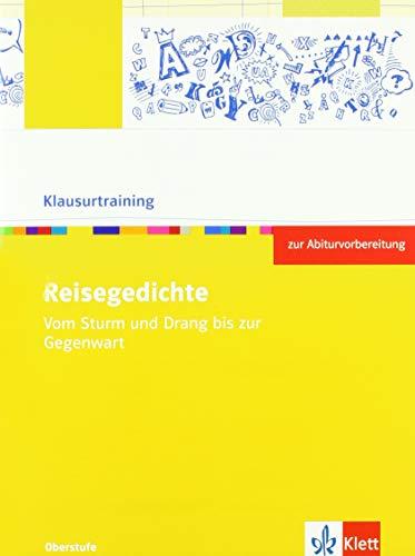 Reisegedichte. Vom Sturm und Drang bis zur Gegenwart: Arbeitsheft zur Abiturvorbereitung Klassen 10-13 (Klausurtraining Deutsch)