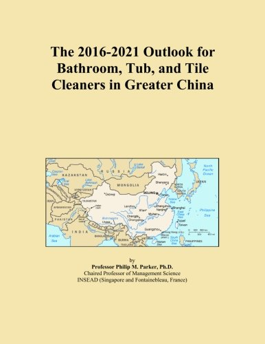 the-2016-2021-outlook-for-bathroom-tub-and-tile-cleaners-in-greater-china