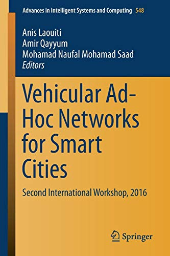 Vehicular Ad-Hoc Networks for Smart Cities: Second International Workshop, 2016 (Advances in Intelligent Systems and Computing, Band 548) (City Mechanics Motor)