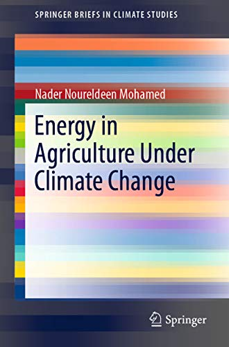 Energy in Agriculture Under Climate Change (SpringerBriefs in Climate Studies) (English Edition)