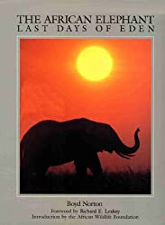 The African Elephant: Last Days of Eden by Boyd Norton (1991-10-24)