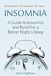 Insomnia: A Guide to Insomnia and Relief for a Better Night's Sleep by John Chatham (2012-11-01)