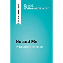 No and Me by Delphine de Vigan (Book Analysis): Detailed Summary, Analysis and Reading Guide (BrightSummaries.com) (English Edition)