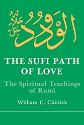 The Sufi Path of Love: The Spiritual Teachings of Rumi (Suny Series in Islamic Spirituality)