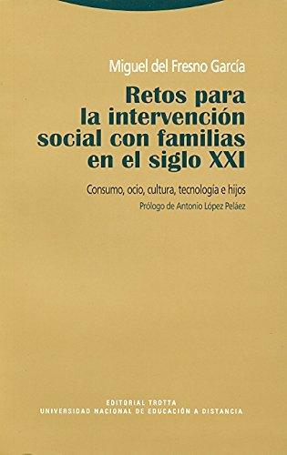 Retos para la intervención social con familias en el siglo XXI : consumo, ocio, cultura, tecnología e hijos por Miguel del Fresno García