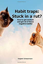 Habit traps:: Stuck in a rut? How to get unstuck and get rid of those negative habits!