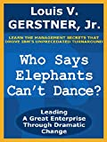 Image de Who Says Elephants Can't Dance?: Leading a Great Enterprise Through Dramatic Change